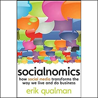 Socialnomics     How Social Media Transforms the Way We Live and Do Business              By:                                                                                                                                 Erik Qualman                               Narrated by:                                                                                                                                 Nick Sullivan                      Length: 8 hrs and 19 mins     100 ratings     Overall 3.7