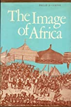 The Image of Africa; British Ideas and Action, 1780-1850.