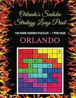 Orlando's Sudoku Strategy Large Print: 100 Hard Sudoku Puzzles ? 1 Per Page