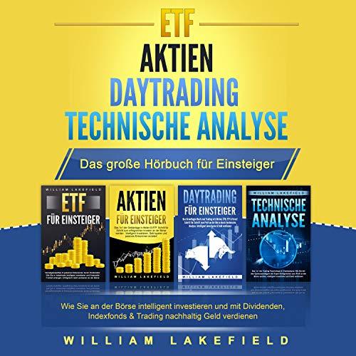 ETF | AKTIEN | DAYTRADING | TECHNISCHE ANALYSE - Das Große 4 in 1 Buch für Einsteiger (Wie Sie an der Börse intelligent investieren und mit Dividenden, Indexfonds & Trading nachhaltig Geld verdienen)