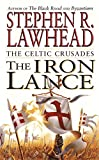 The Iron Lance: The Celtic Crusades: Book I - Stephen R Lawhead