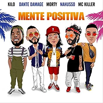 Mente Positiva (feat. Nahusso, Dante Damage, Kilo & MC Killer)