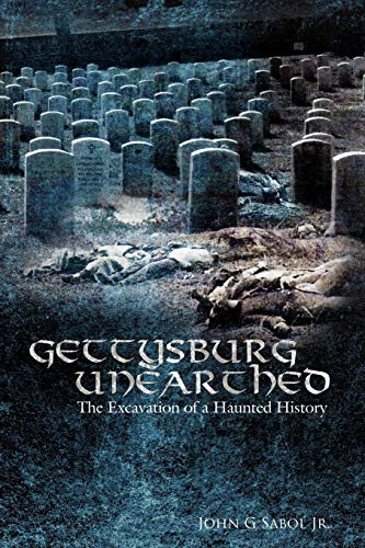 Gettysburg Unearthed:: The Excavation Of A Haunted History