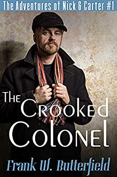 The Crooked Colonel (The Adventures of Nick & Carter Book 1) by [Frank W. Butterfield]