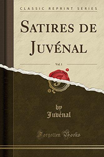 Satires de Juvénal, Vol. 1 (Classic Reprint)