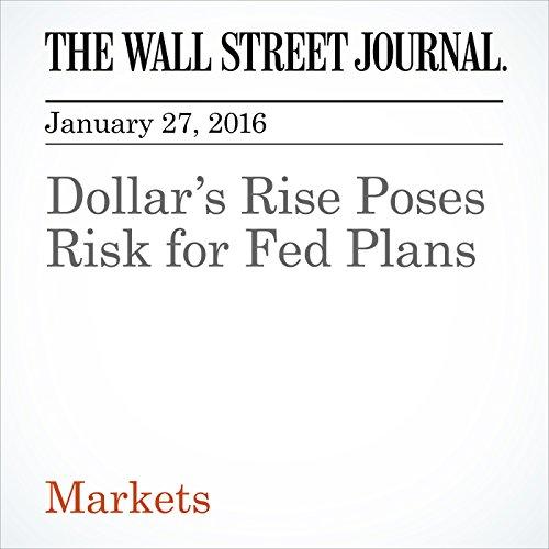 Dollar's Rise Poses Risk for Fed Plans cover art