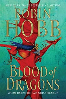 Blood of Dragons: Volume Four of the Rain Wilds Chronicles by [Robin Hobb]
