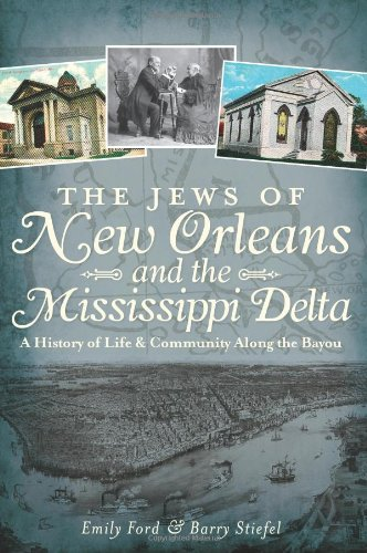 The Jews of New Orleans and the Mississippi Delta: A History of Life and Community Along the Bayou