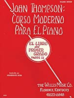John Thompson Curso Moderno Para el Piano / John Thompson's Modern Course for the Piano, Grade 1: El Libro Del Primer Grado