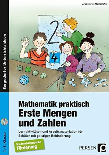 Mathematik praktisch: Erste Mengen und Zahlen: Lernaktivitäten und Arbeitsmaterialien für Schüler mit geistiger Behinderung (1. bis 6. Klasse)