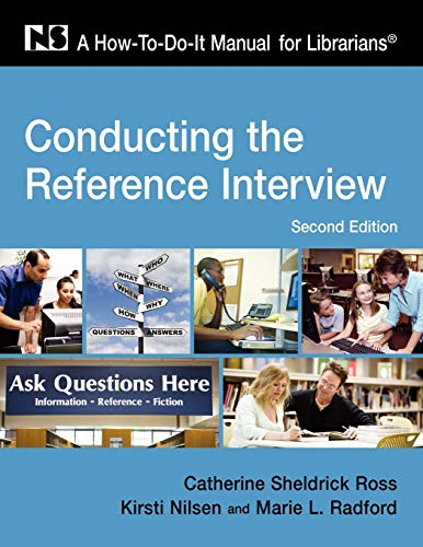 Conducting the Reference Interview: A How-To-Do-It Manual...