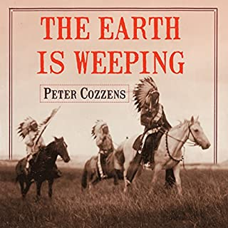 The Earth Is Weeping     The Epic Story of the Indian Wars for the American West              By:                                                                                                                                 Peter Cozzens                               Narrated by:                                                                                                                                 John Pruden                      Length: 18 hrs and 39 mins     394 ratings     Overall 4.6