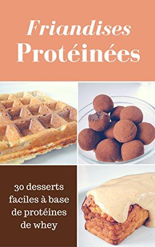 Friandises Protéinées Sans Sucre Ajouté: 30 recettes à base de protéines de whey