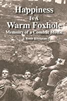 Happiness is a Warm Foxhole: Memoirs of a Combat Medic