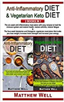 Anti-Inflammatory Diet and Vegetarian Keto Diet: The six-week anti-inflammatory meal plans with easy recipes to heal the immune system and restore health, restore arthritis, restore fatigue AND The four-week ketotarian and ketogenic meal plans that