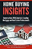 Home Buying Insights: Conversations With America's Leading Mortgage and Real Estate Professionals