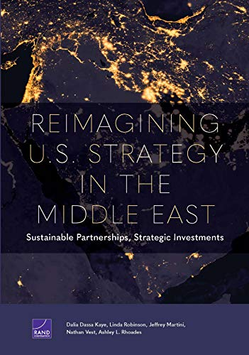Compare Textbook Prices for Reimagining U.S. Strategy in the Middle East: Sustainable Partnerships, Strategic Investments  ISBN 9781977406620 by Kaye, Dalia Dassa,Robinson, Linda,Martini, Jeffrey,Vest, Nathan,Rhoades, Ashley L.