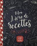 Mon Livre de Recettes: à compléter - 100 idées d'entrées, plats, accompagnements et desserts - idée cadeau pour les fêtes - à offrir pour un amateur de cuisine - Format Livre de Cuisine