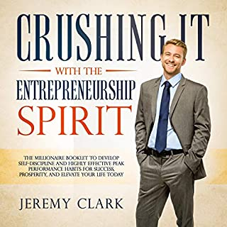 Crushing It with the Entrepreneurship Spirit     The Millionaire Booklet to Develop Self-Discipline and Highly Effective Peak Performance Habits for Success, Prosperity, and Elevate Your Life Today              By:                                                                                                                                 Jeremy Clark                               Narrated by:                                                                                                                                 Werner Walker                      Length: 3 hrs and 3 mins     21 ratings     Overall 4.9