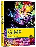 GIMP - Einstieg und Praxis: für Einsteiger und Fortgeschrittene – leicht, klar, visuell, komplett in Farbe
