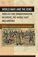 World War I and the Jews: Conflict and Transformation in Europe, the Middle East, and America