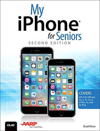 Free Download My iPhone for Seniors (Covers iOS 9 for iPhone 6s/6s Plus,  6/6 Plus, 5s/5C/5, and 4s) (2nd Edition) By Brad Miser - etlbptj
