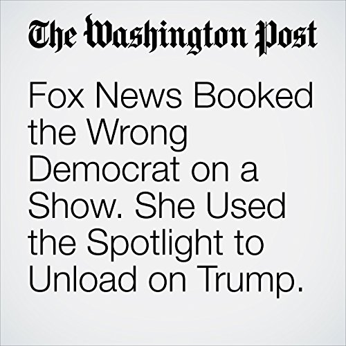 Fox News Booked the Wrong Democrat on a Show. She Used the Spotlight to Unload on Trump. copertina