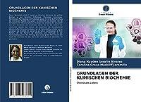 GRUNDLAGEN DER KLINISCHEN BIOCHEMIE: Chemie des Lebens