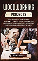 Woodworking Projects: 35 DIY Wood Projects for Beginners and Advance. A Complete Step-by-Step Guide with Indoor and Outdoor Plans. Includes Instructions, Photographs and Diagrams Easy to Follow