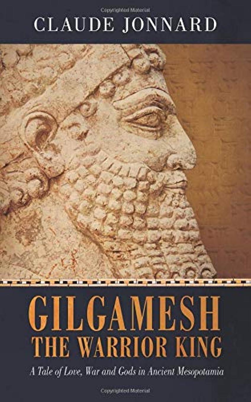 階下従事した中級Gilgamesh The Warrior King: A Tale of Love, War and Gods in Ancient Mesopotamia
