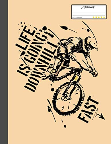 "Life Is Going Downhili Fast Notebook: Lined Notebook, Diary, Track, Log or Journal - Gift for Mountain Bikers, Cyclists, Bicycles Fans, Off-Road Cycling Lover - (8.5"" x 11"" 120 Pages)"