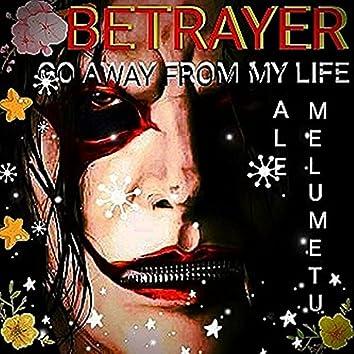 Betrayer (Go Away From My Life)