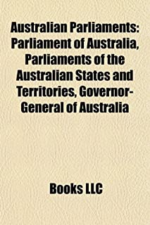 Australian Parliaments: Parliament of Australia, Parliaments of the Australian States and Territories, Governor-General of...