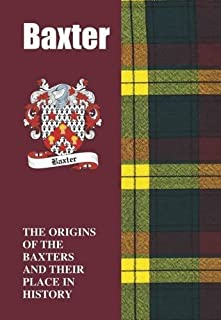 Baxter: The Origins of the Baxters and Their Place in History (Scottish Clan Mini-Book) by Iain Gray (2006-04-01)