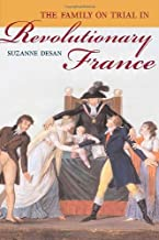 The Family on Trial in Revolutionary France (Studies on the History of Society and Culture Book 51) (English Edition)