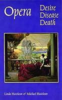 Opera: Desire, Disease, Death (Texts and Contexts Series, Vol 17)
