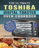 The Ultimate Toshiba Digital Toaster Oven Cookbook: 500 Delicious, Easy & Healthy Recipes for Beginners and Advanced Users on A Budget