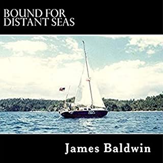 Bound for Distant Seas     A Voyage Alone to Asia Aboard the 28-Foot Sailboat Atom              By:                                                                                                                                 James Baldwin                               Narrated by:                                                                                                                                 Nick O'Kelly                      Length: 13 hrs and 12 mins     12 ratings     Overall 4.6