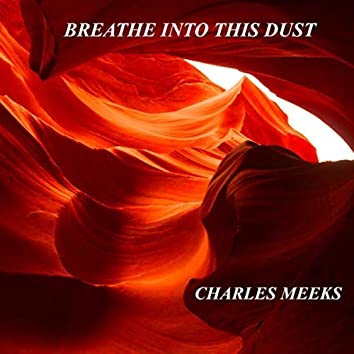 Breathe into This Dust