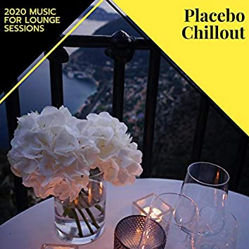 Placebo Chillout - 2020 Music For Lounge Sessions
