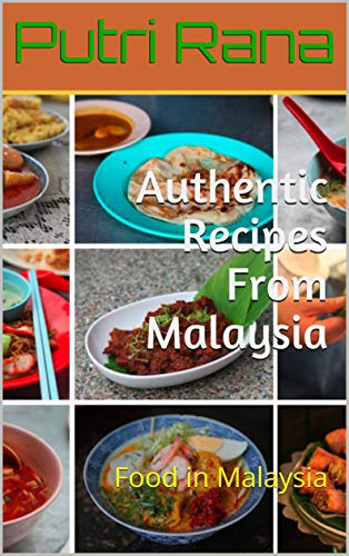 Authentic Recipes From Malaysia: Food in Malaysia (English Edition)