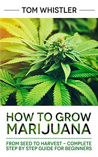 How to Grow Marijuana: From Seed to...