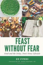 Feast Without Fear: Food and the Delay, Don't Deny Lifestyle