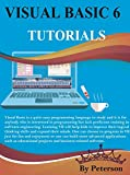 Visual Basic 6 Tutorials: Learn Visual Basic 6, lets one create programs by manipulating program elements graphically rather than as text (English Edition)