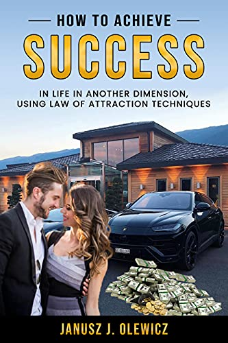 How to Acheive Success in Life by Olewicz, Janusz Józef
