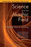 Science and the Akashic Field: A...
