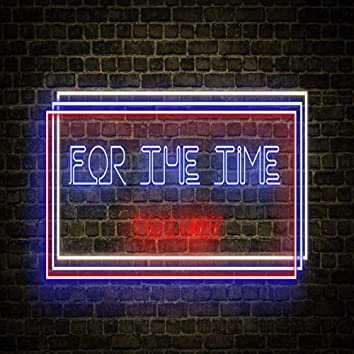For The Time