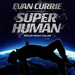 Superhuman     Superhuman Series, Book 1              Written by:                                                                                                                                 Evan Currie                               Narrated by:                                                                                                                                 Kevin T. Collins                      Length: 8 hrs and 1 min     Not rated yet     Overall 0.0