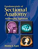 Fundamentals of Sectional Anatomy: An Imaging Approach...