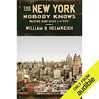 The New York Nobody Knows     Walking 6,000 Miles in the City              By:                                                                                                                                 William B. Helmreich                               Narrated by:                                                                                                                                 Mark Cabus                      Length: 13 hrs and 41 mins     50 ratings     Overall 3.7